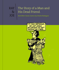 Ray and Joe The Story of a Man  His Dead Friend  Other Classic Comics HC